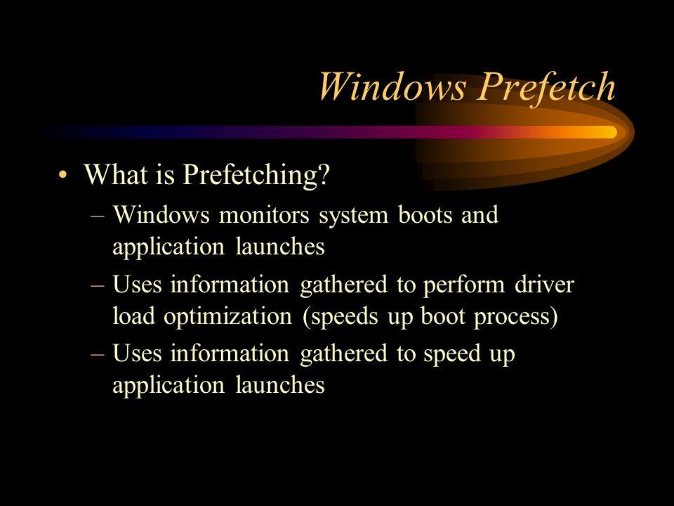 Windows Prefetch What is Prefetching.