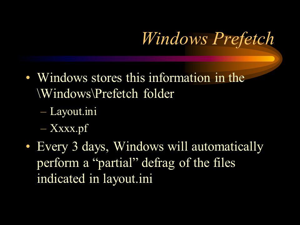 Windows Prefetch Windows stores this information in the \Windows\Prefetch folder –Layout.ini –Xxxx.pf Every 3 days, Windows will automatically perform