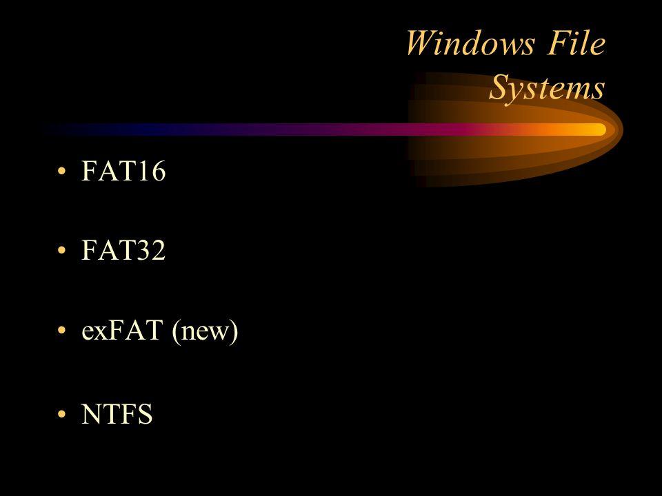 Windows File Systems FAT16 FAT32 exFAT (new) NTFS