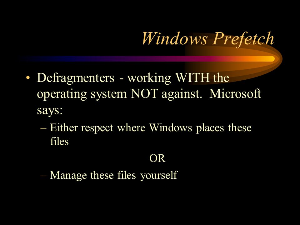 Windows Prefetch Defragmenters - working WITH the operating system NOT against. Microsoft says: –Either respect where Windows places these files OR –M