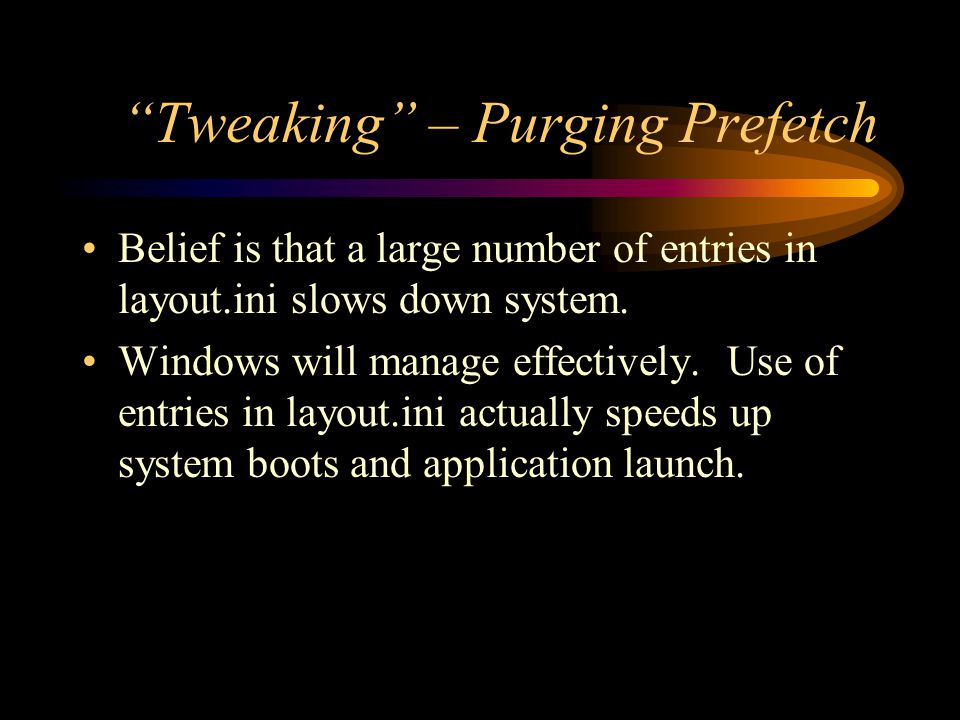 """""""Tweaking"""" – Purging Prefetch Belief is that a large number of entries in layout.ini slows down system. Windows will manage effectively. Use of entrie"""