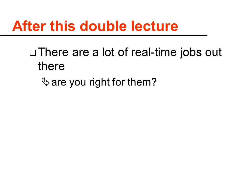 After this double lecture  There are a lot of real-time jobs out there  are you right for them