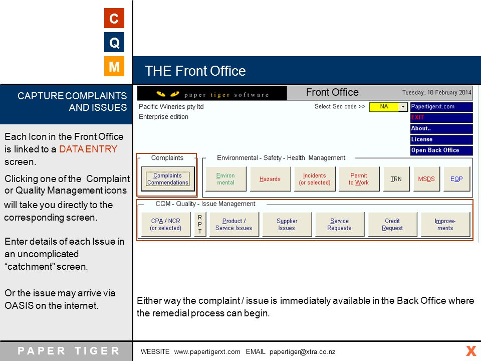 P A P E R T I G E R WEBSITE www.papertigerxt.com EMAIL papertiger@xtra.co.nz C Q M THE Front Office Clicking one of the Complaint or Quality Management icons CAPTURE COMPLAINTS AND ISSUES will take you directly to the corresponding screen.