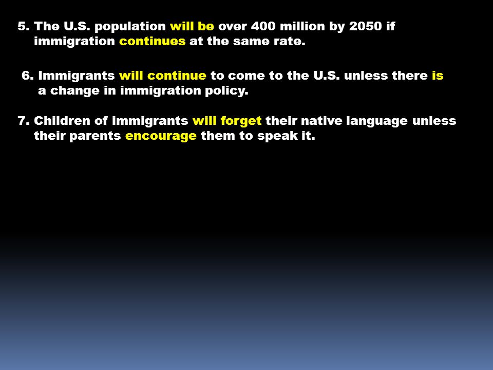 5.The U.S. population will be over 400 million by 2050 if immigration continues at the same rate.