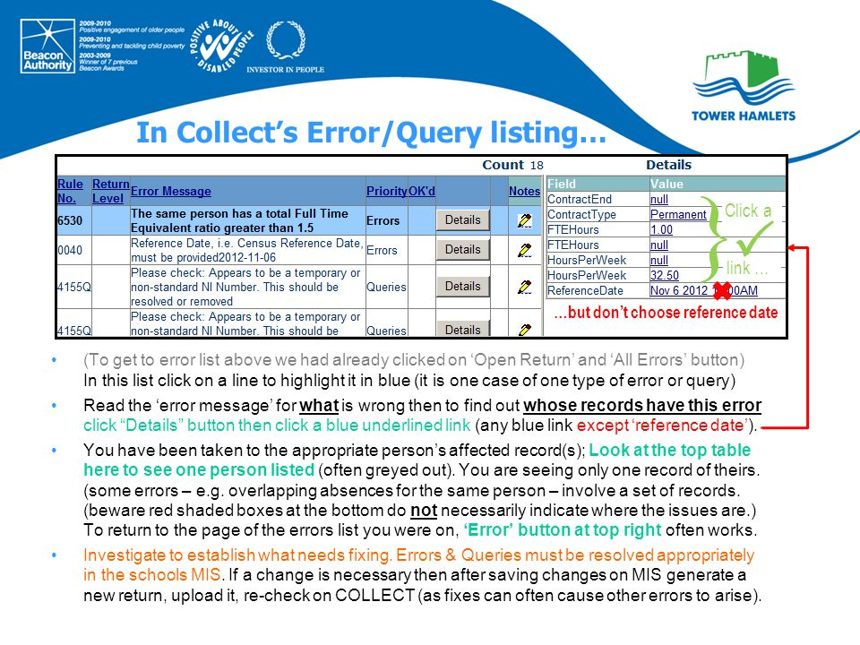In Collect's Error/Query listing… (To get to error list above we had already clicked on 'Open Return' and 'All Errors' button) In this list click on a line to highlight it in blue (it is one case of one type of error or query) Read the 'error message' for what is wrong then to find out whose records have this error click Details button then click a blue underlined link (any blue link except 'reference date').
