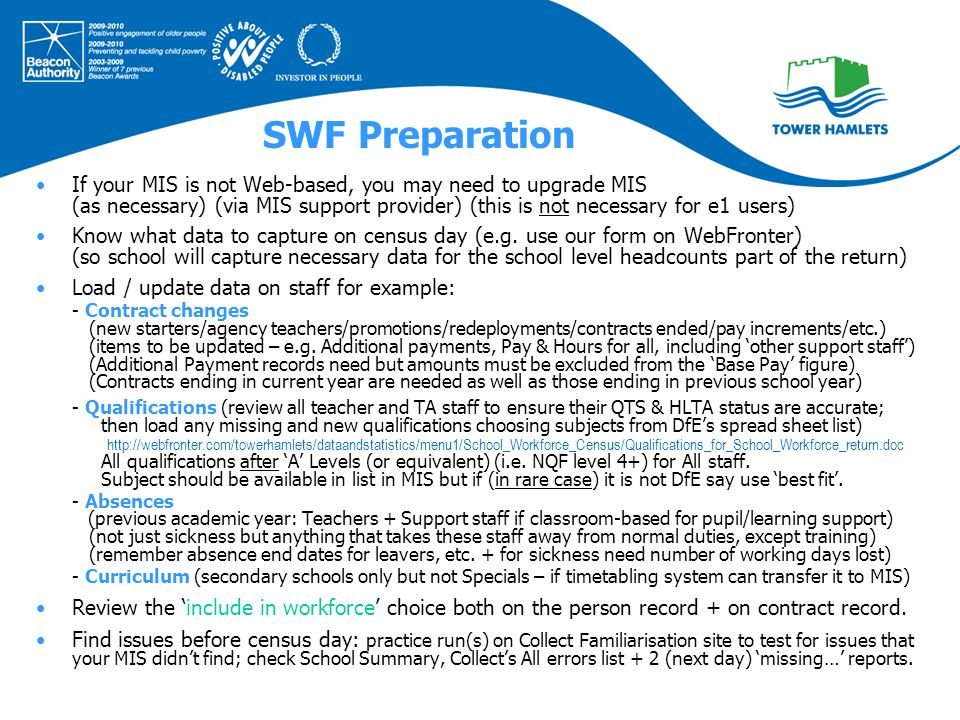 SWF Preparation If your MIS is not Web-based, you may need to upgrade MIS (as necessary) (via MIS support provider) (this is not necessary for e1 users) Know what data to capture on census day (e.g.