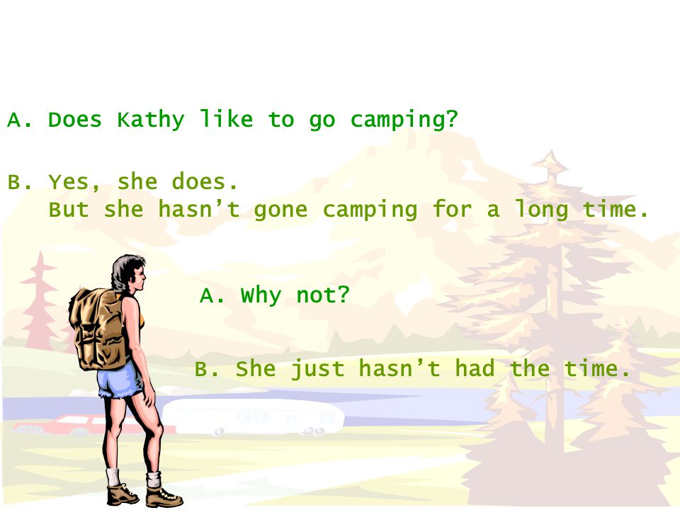 A.Does Kathy like to go camping. B. Yes, she does.