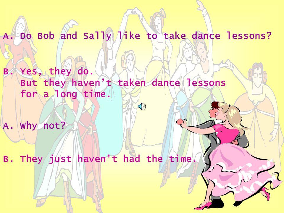 A.Do Bob and Sally like to take dance lessons. B.