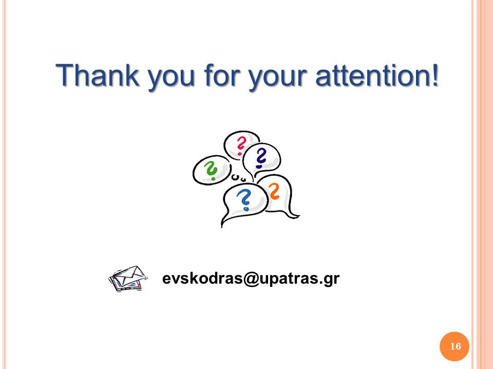 16 Thank you for your attention! evskodras@upatras.gr