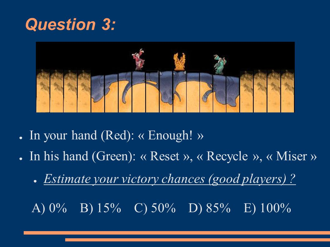 Question 3: ● In your hand (Red): « Enough.