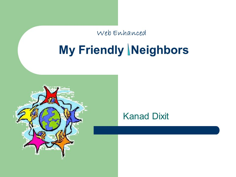 My Friendly Neighbors Kanad Dixit Web Enhanced