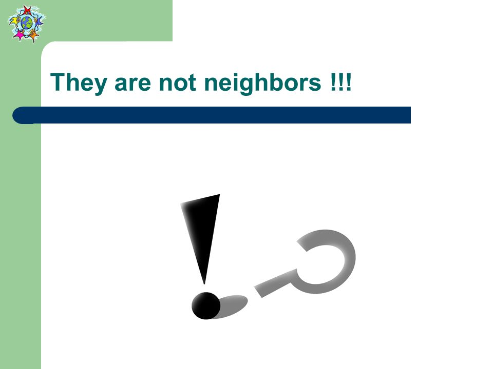 They are not neighbors !!!
