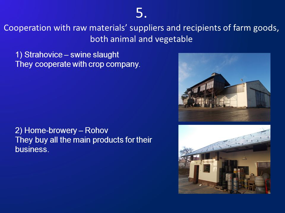 5. Cooperation with raw materials' suppliers and recipients of farm goods, both animal and vegetable 1) Strahovice – swine slaught They cooperate with