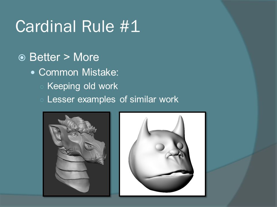 Cardinal Rule #1  Better > More Common Mistake: ○ Keeping old work ○ Lesser examples of similar work