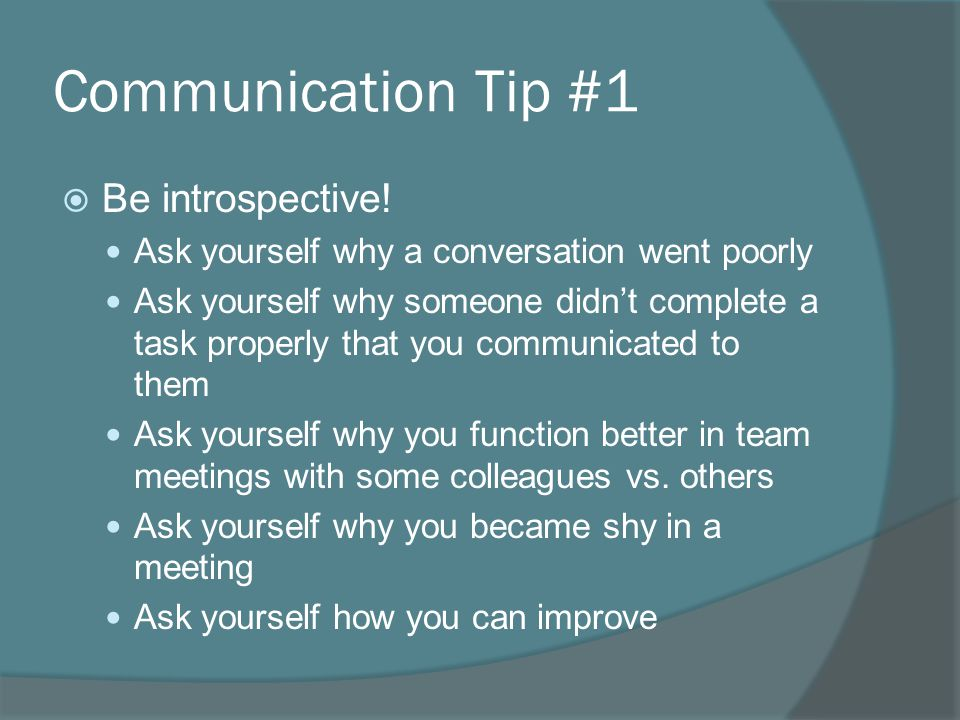 Communication Tip #1  Be introspective.