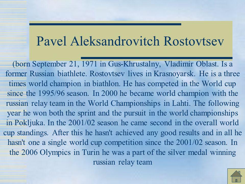 Pavel Aleksandrovitch Rostovtsev (born September 21, 1971 in Gus-Khrustalny, Vladimir Oblast. Is a former Russian biathlete. Rostovtsev lives in Krasn