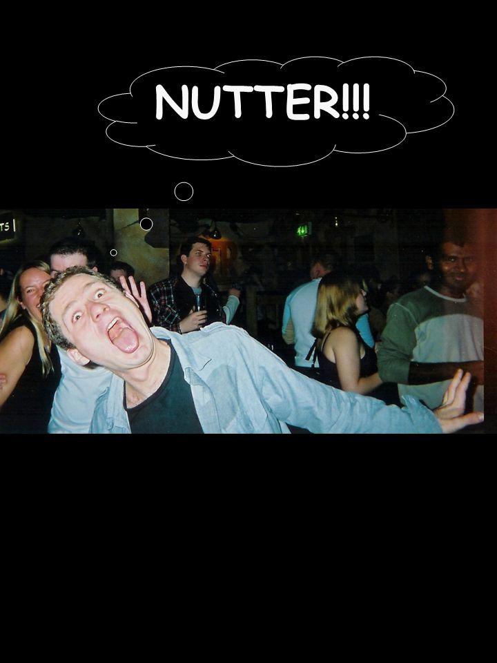 NUTTER!!!