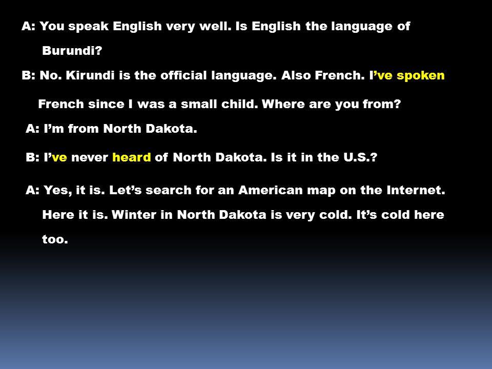 A: You speak English very well. Is English the language of Burundi.