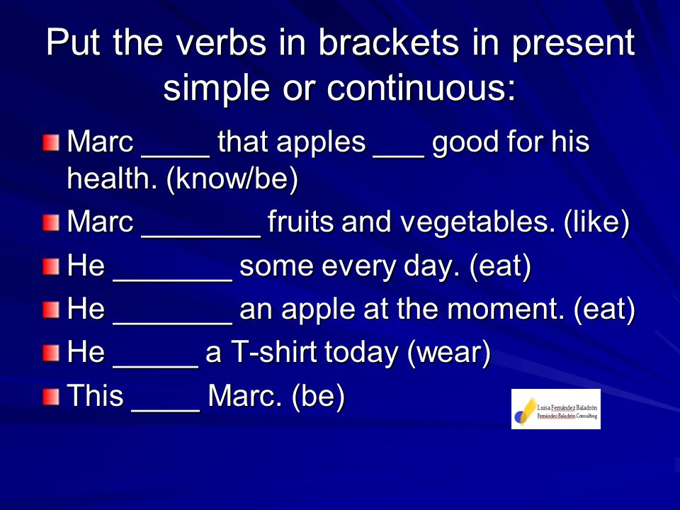 Put the verbs in brackets in present simple or continuous: Marc ____ that apples ___ good for his health.