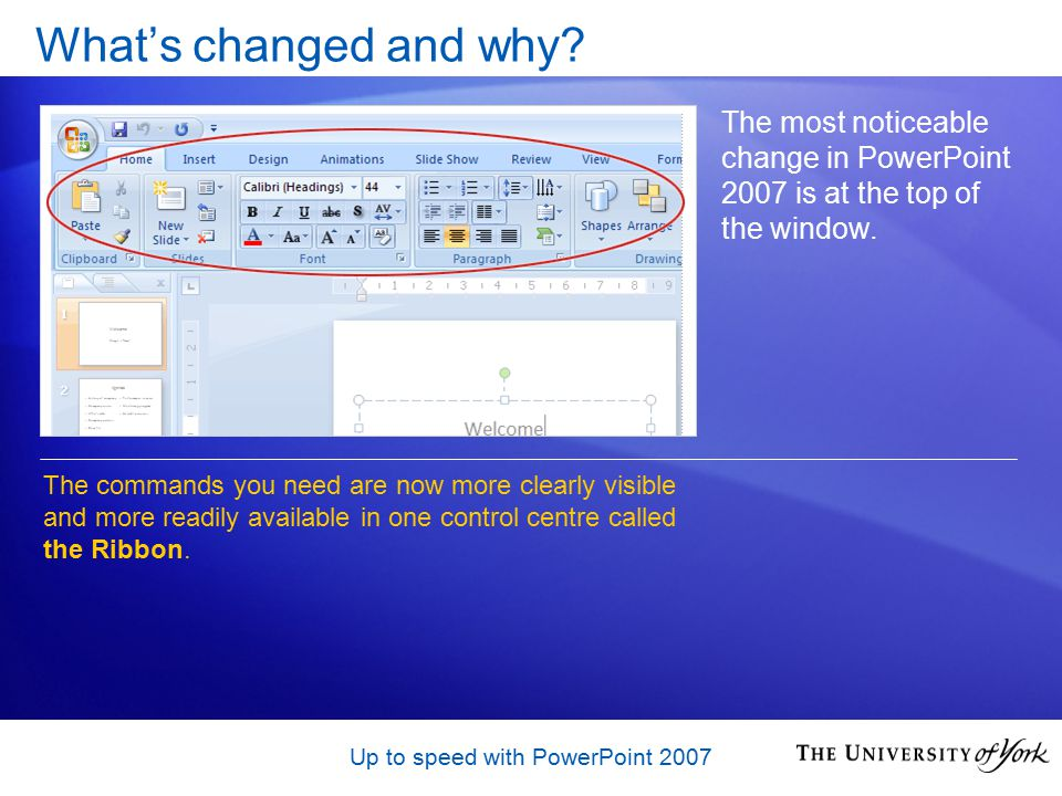 Up to speed with PowerPoint 2007 The Ribbon Why revamp the old menu and toolbar system.