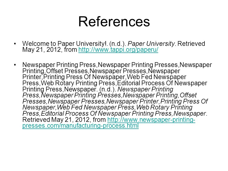 References Welcome to Paper University!. (n.d.). Paper University. Retrieved May 21, 2012, from http://www.tappi.org/paperu/http://www.tappi.org/paper