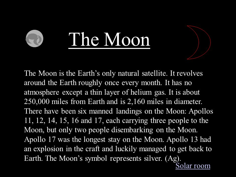 The Moon The Moon is the Earth's only natural satellite.
