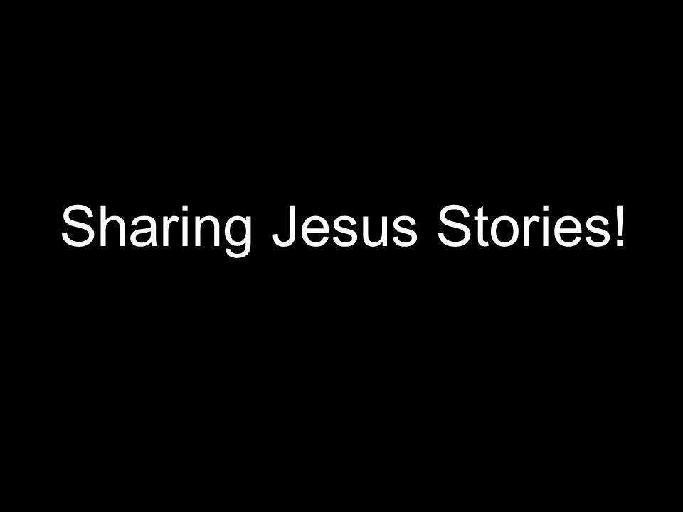 Sharing Jesus Stories!