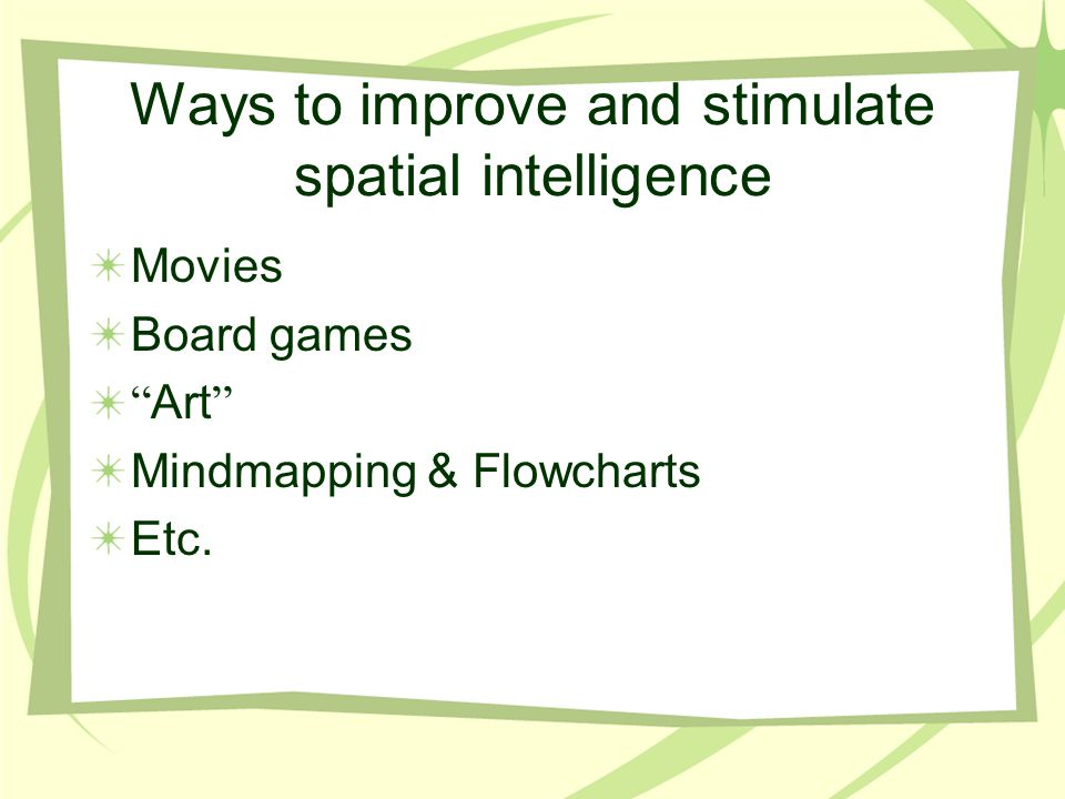 """Ways to improve and stimulate spatial intelligence Movies Board games """" Art """" Mindmapping & Flowcharts Etc."""