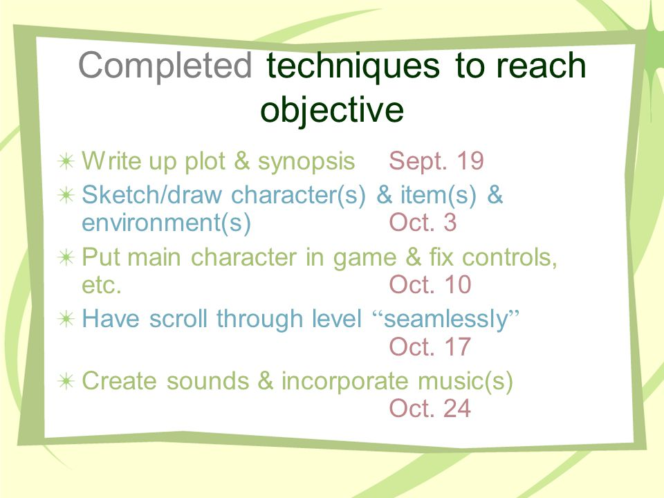 Completed techniques to reach objective Write up plot & synopsisSept. 19 Sketch/draw character(s) & item(s) & environment(s)Oct. 3 Put main character