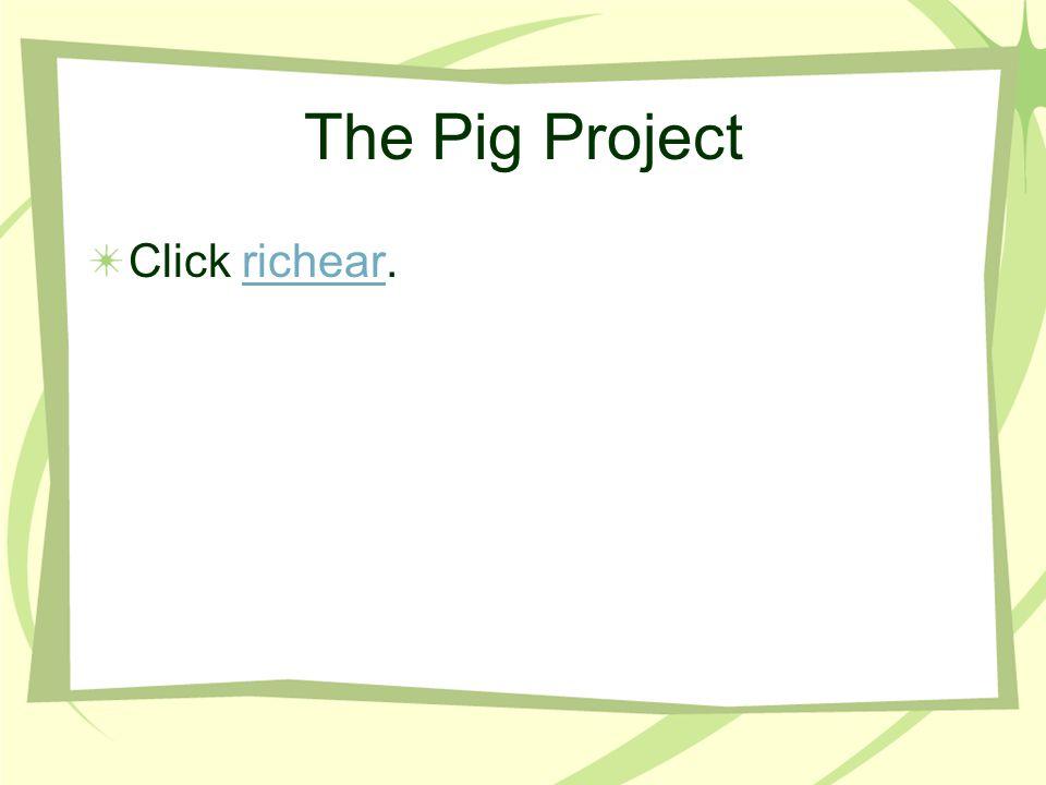 The Pig Project Click richear.richear