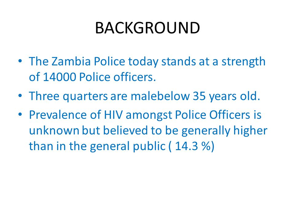 BACKGROUND The Zambia Police today stands at a strength of 14000 Police officers.