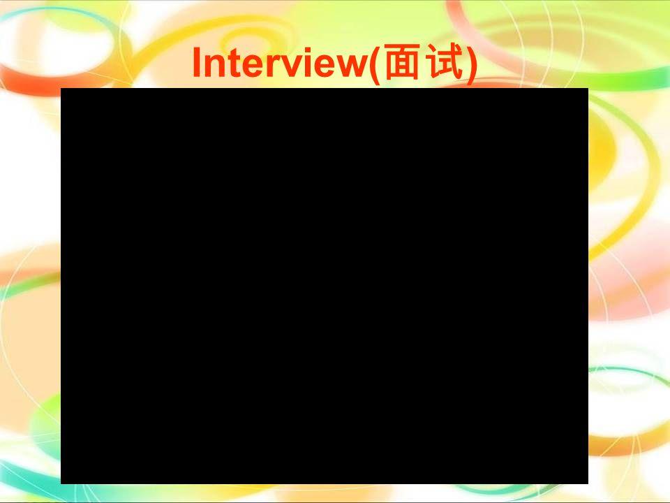 Interview( 面试 ) 请观看下一幻灯片面试视频