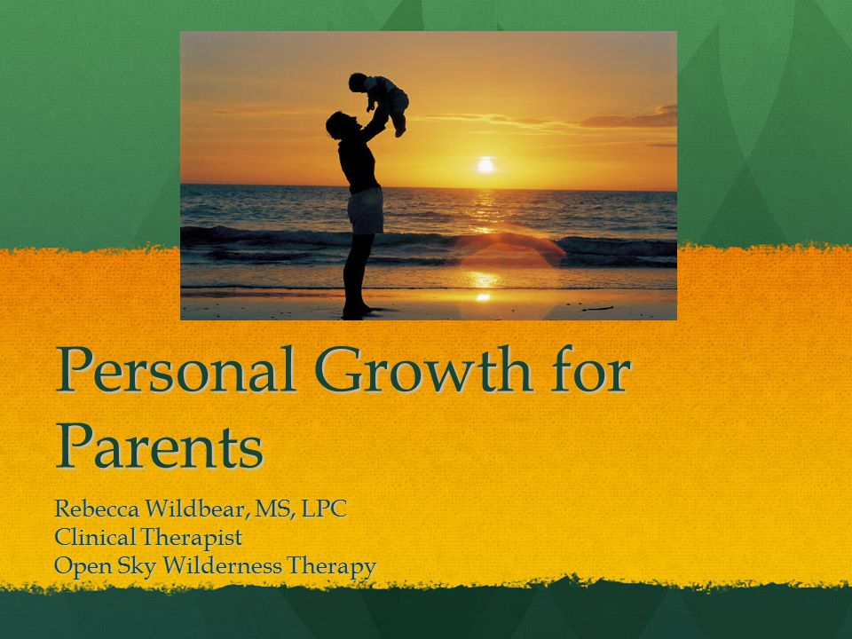 Personal Growth for Parents Rebecca Wildbear, MS, LPC Clinical Therapist Open Sky Wilderness Therapy