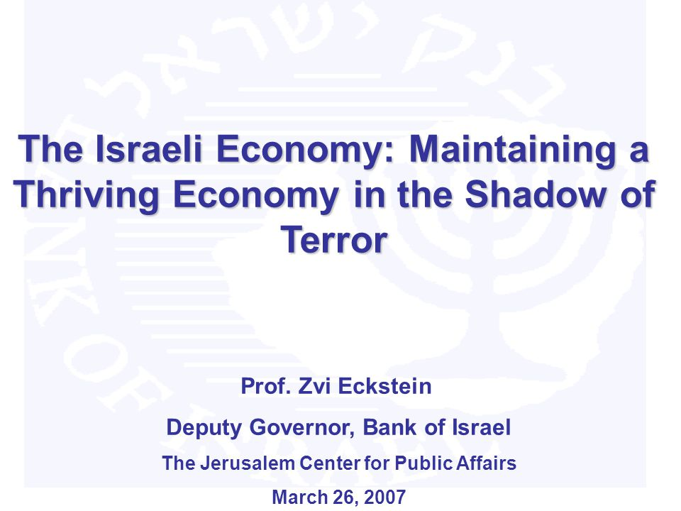 The Israeli Economy: Maintaining a Thriving Economy in the Shadow of Terror Prof.