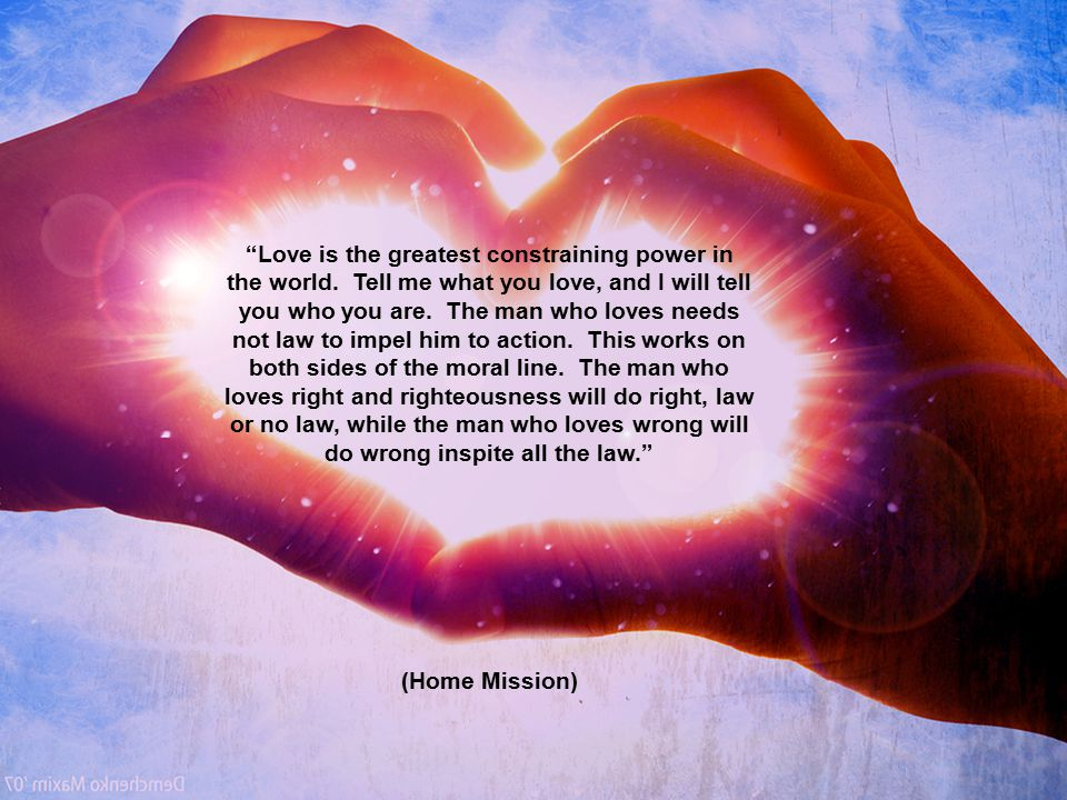 Love is the greatest constraining power in the world.