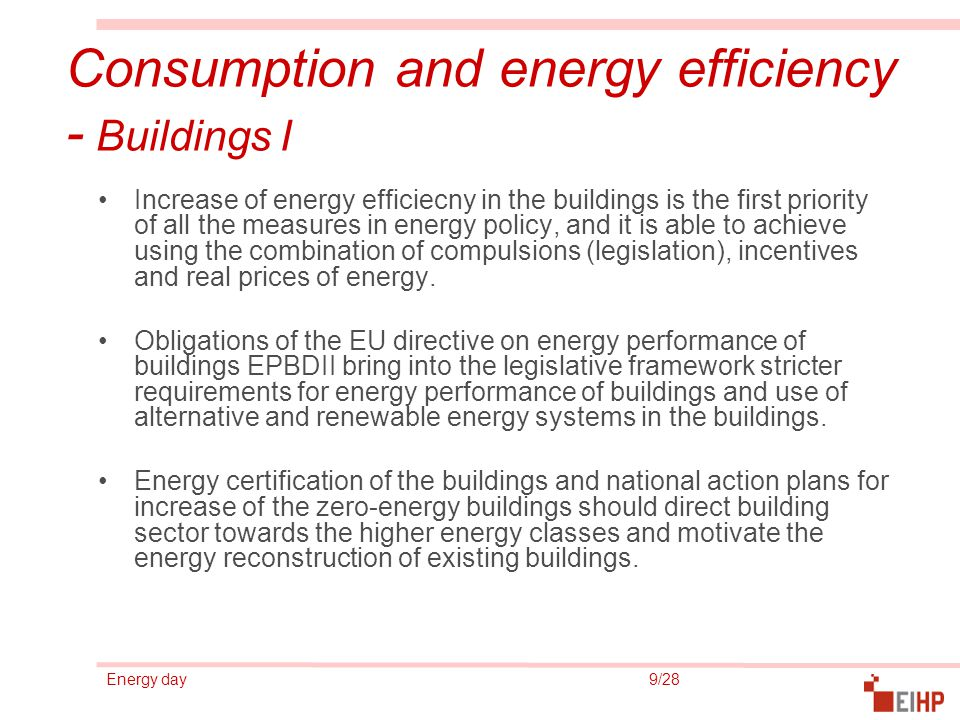 Energy day 9/28 Consumption and energy efficiency - Buildings I Increase of energy efficiecny in the buildings is the first priority of all the measur