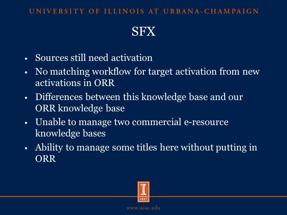 SFX Sources still need activation No matching workflow for target activation from new activations in ORR Differences between this knowledge base and our ORR knowledge base Unable to manage two commercial e-resource knowledge bases Ability to manage some titles here without putting in ORR