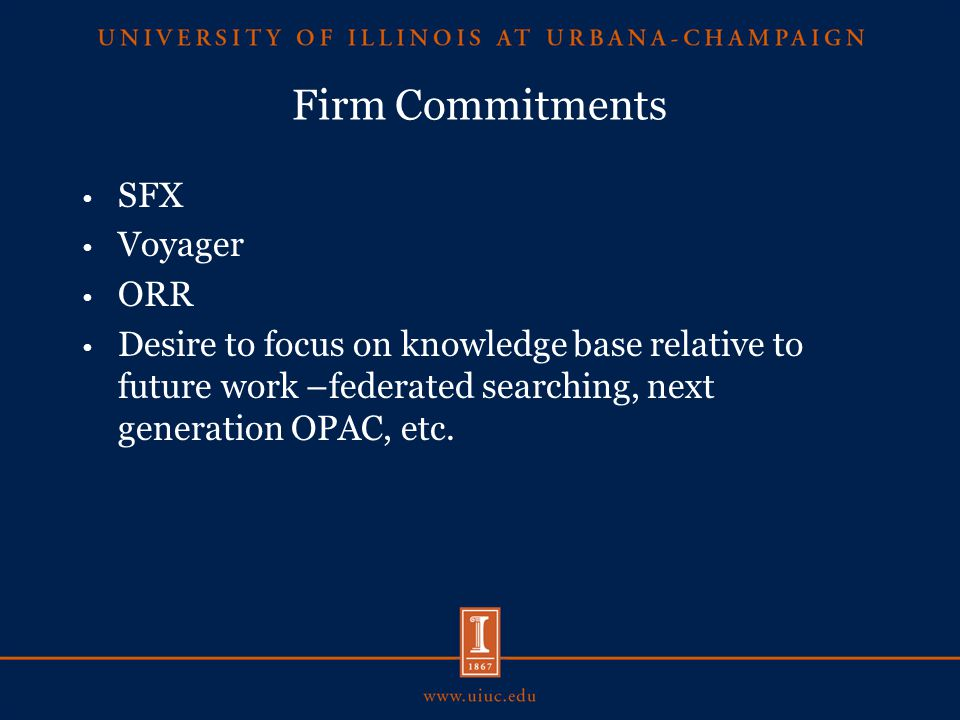 Firm Commitments SFX Voyager ORR Desire to focus on knowledge base relative to future work –federated searching, next generation OPAC, etc.