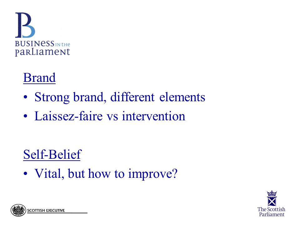 Brand Strong brand, different elements Laissez-faire vs intervention Self-Belief Vital, but how to improve?