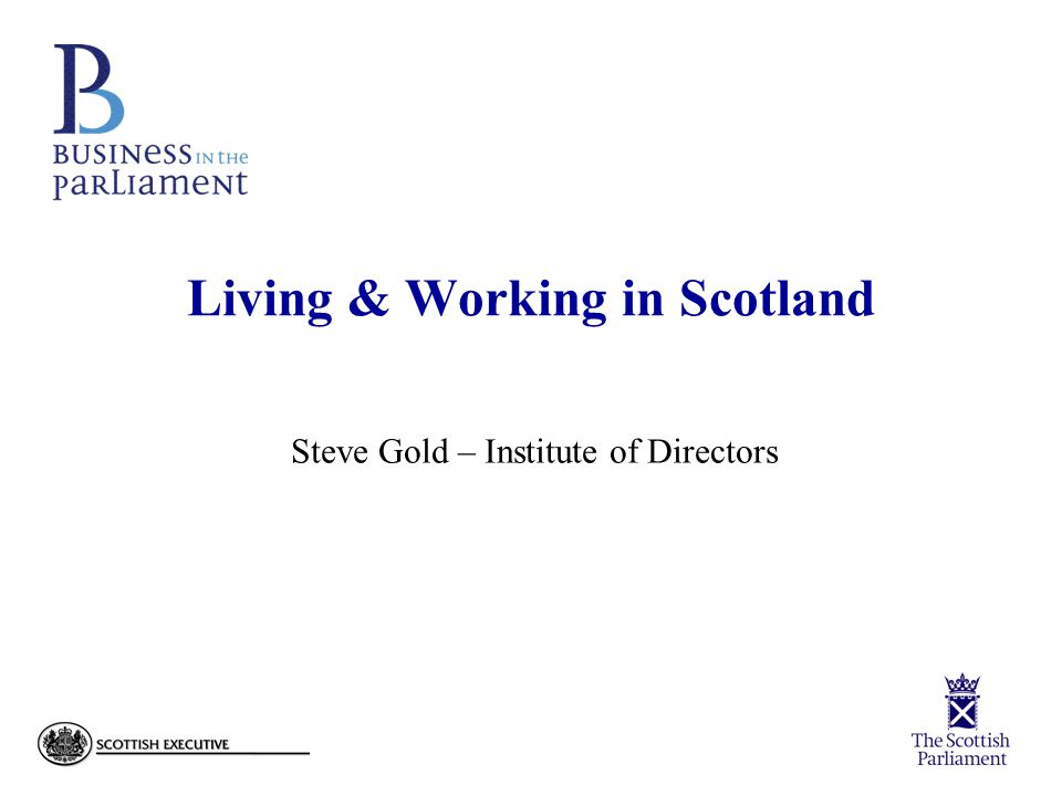 Living & Working in Scotland Steve Gold – Institute of Directors