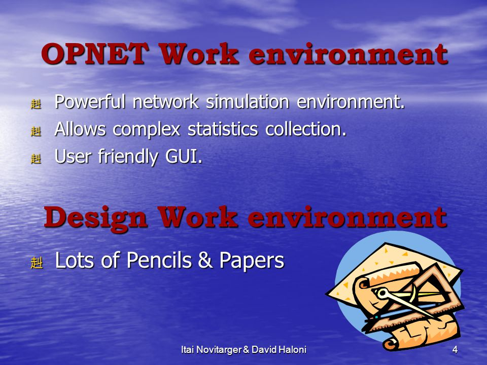 4 OPNET Work environment 赳 P赳 P赳 P赳 Powerful network simulation environment.