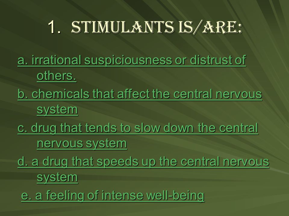 1.Stimulants is/are: a. irrational suspiciousness or distrust of others.