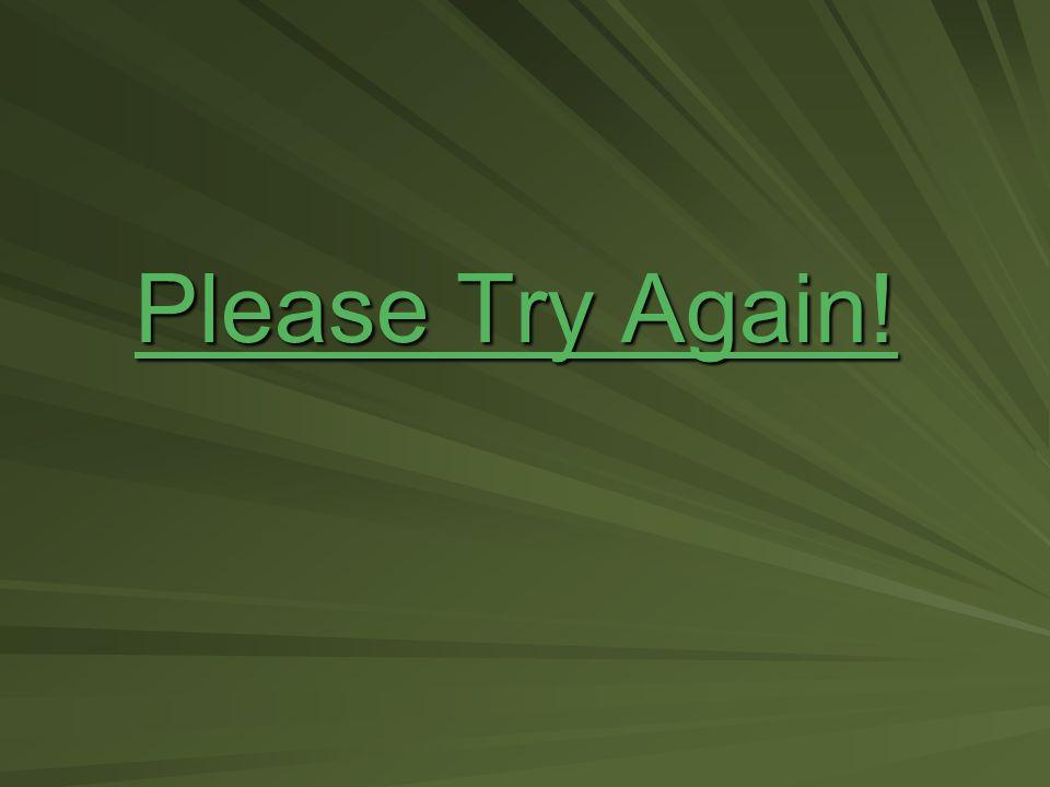 Please Try Again! Please Try Again!