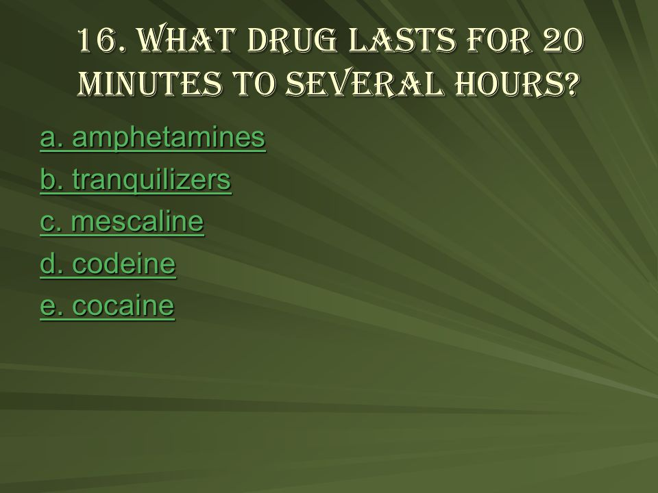 16.What drug lasts for 20 minutes to several hours.