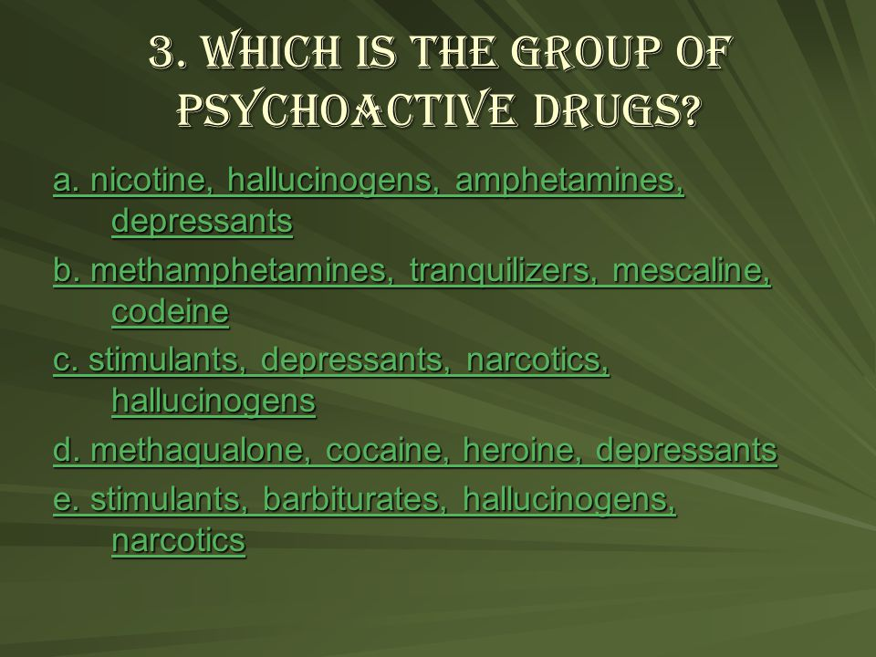 3.Which is the group of psychoactive drugs. a.