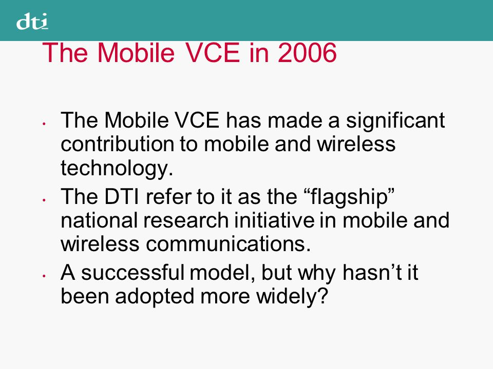 The Mobile VCE in 2006 The Mobile VCE has made a significant contribution to mobile and wireless technology.