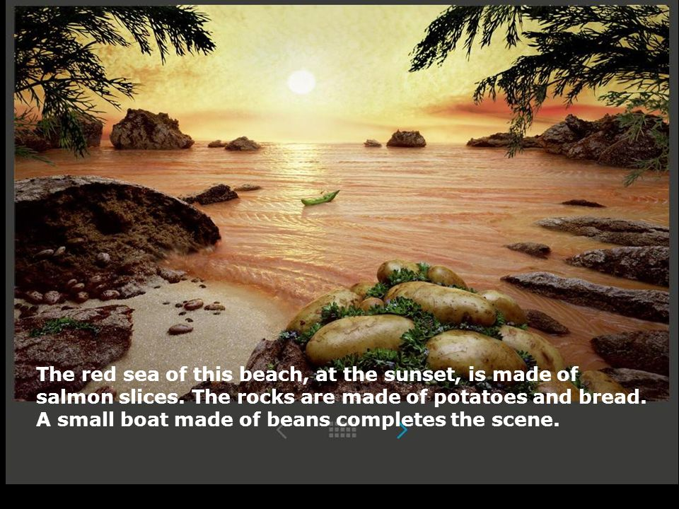 The red sea of this beach, at the sunset, is made of salmon slices. The rocks are made of potatoes and bread. A small boat made of beans completes the
