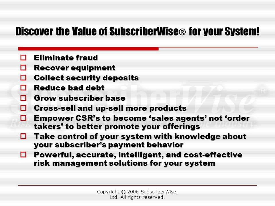Discover the Value of SubscriberWise ® for your System.