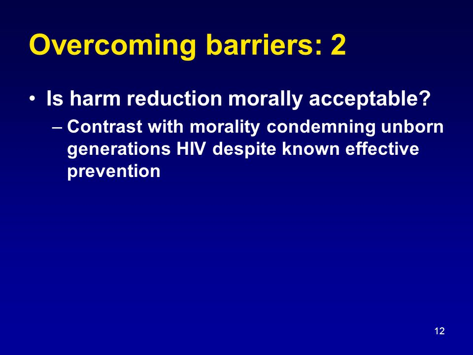 12 Overcoming barriers: 2 Is harm reduction morally acceptable.