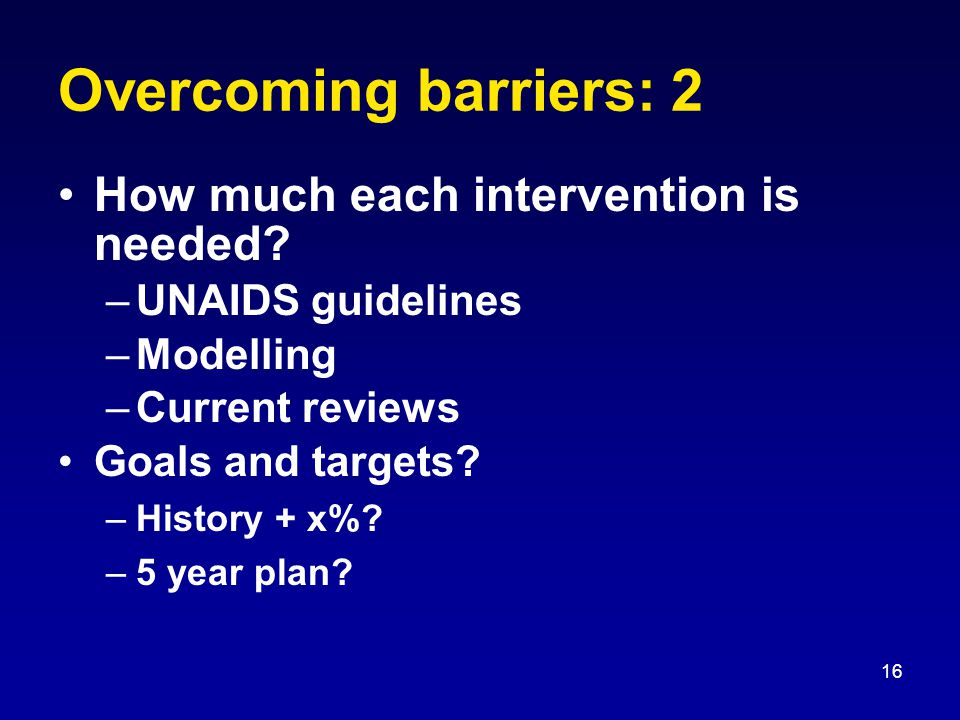 16 Overcoming barriers: 2 How much each intervention is needed.
